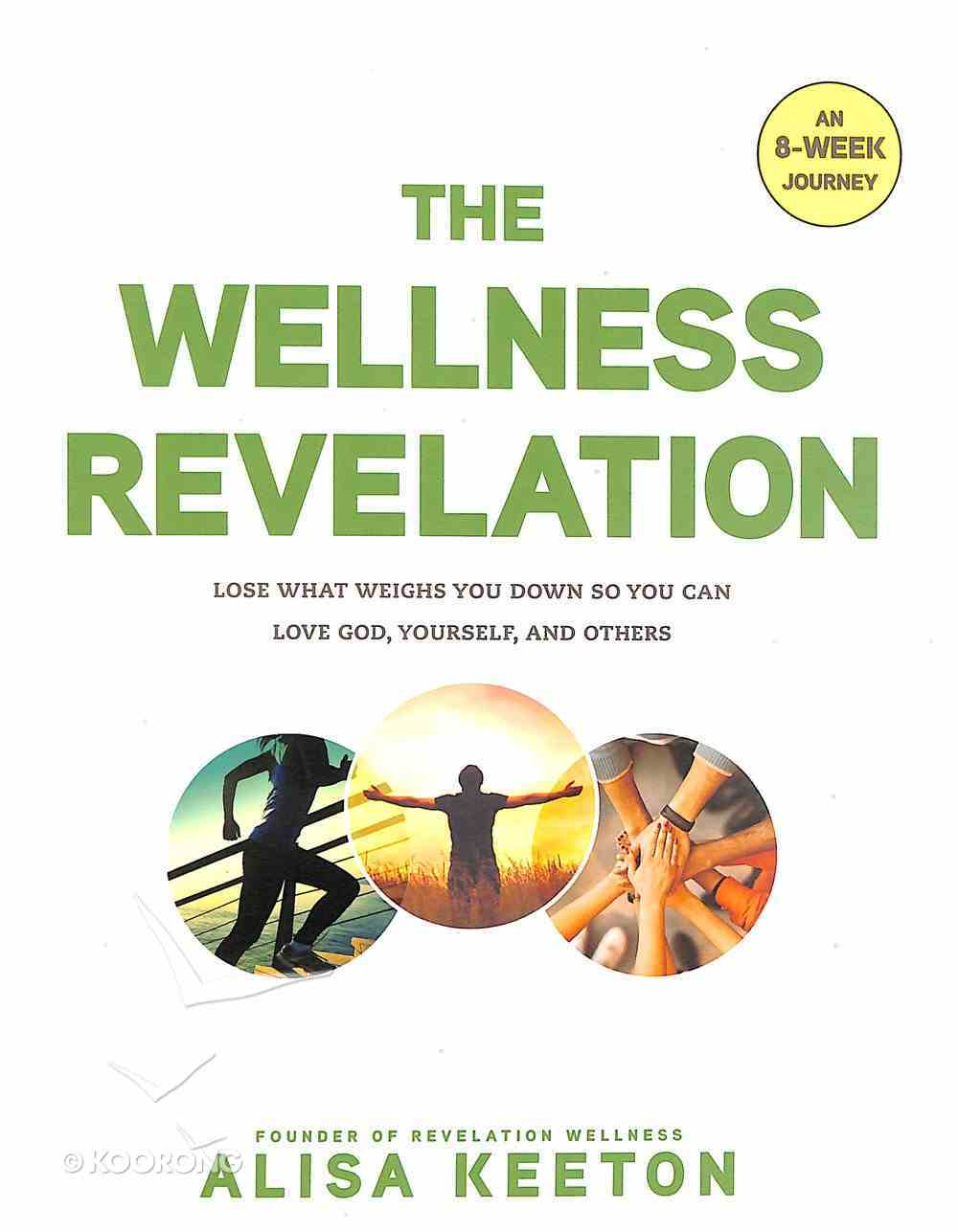 The Wellness Revelation: An 8-Week Journey to Lose What Weighs You Down So You Can Love God, Yourself, and Others Paperback