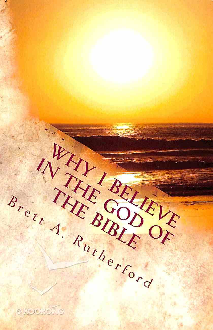 Why I Believe in the God of the Bible Paperback