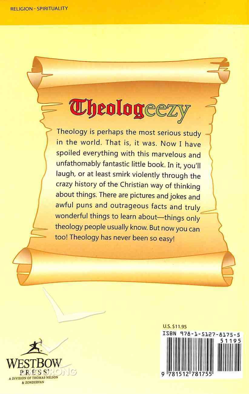 Theologeezy: The Thorough Theological Thinkers That Thickened Thoughts Through Thorny, Thrilling, Threatening Theories Paperback
