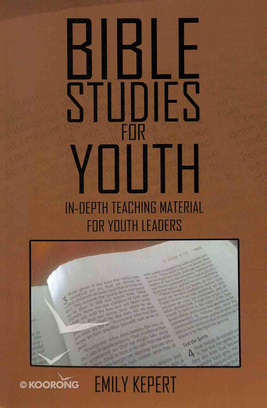Bible Studies For Youth: In-Depth Teaching Material For Youth Leaders Paperback
