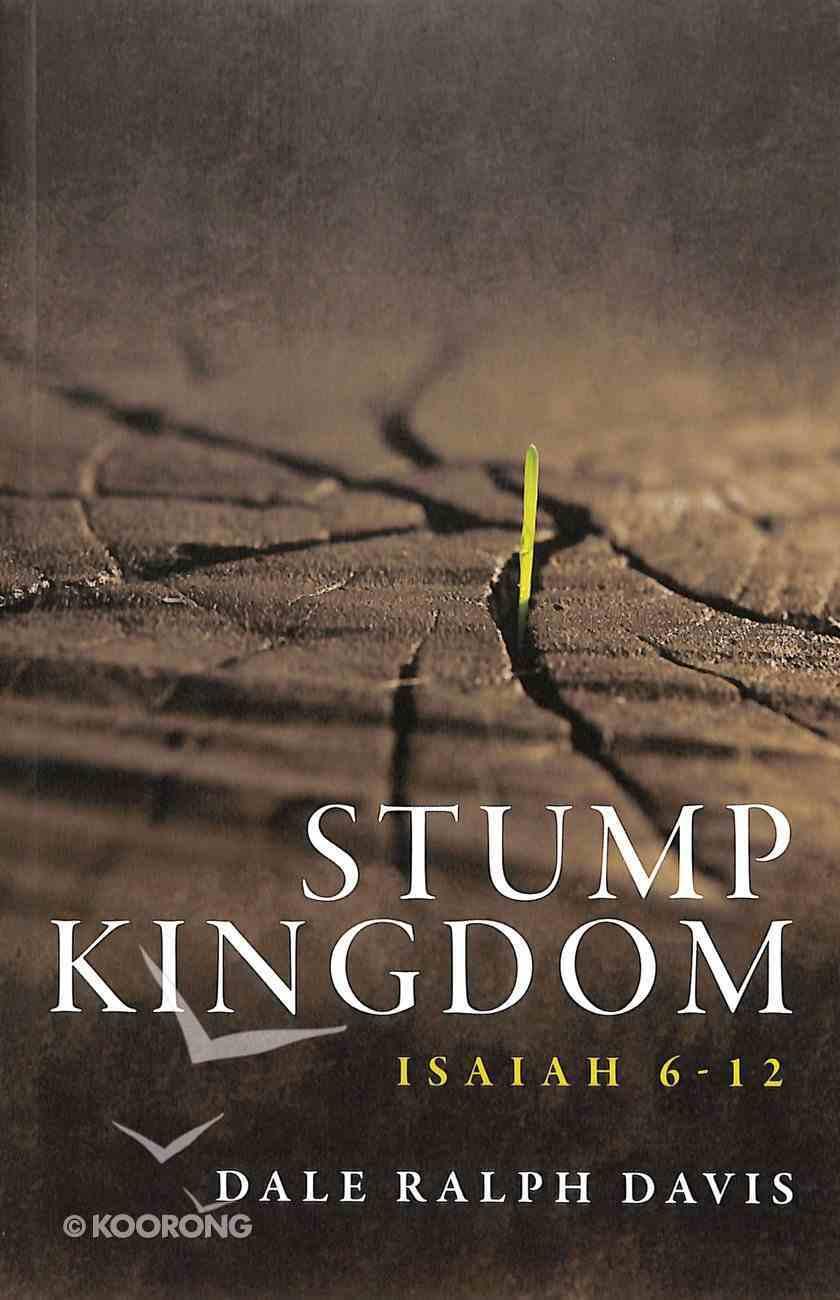 Stump Kingdom: Isaiah 6-12 Paperback