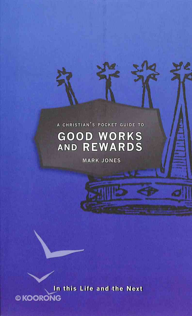 Good Works and Rewards: In This Life and the Next (A Christian's Pocket Guide Series) Paperback