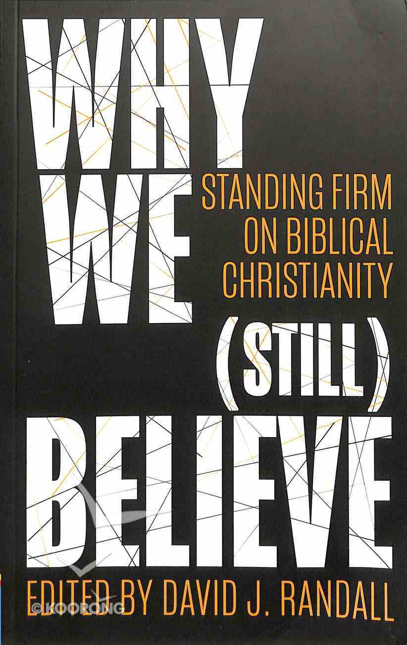 Why We Believe: Standing Firm on Biblical Christianity (Still) Paperback