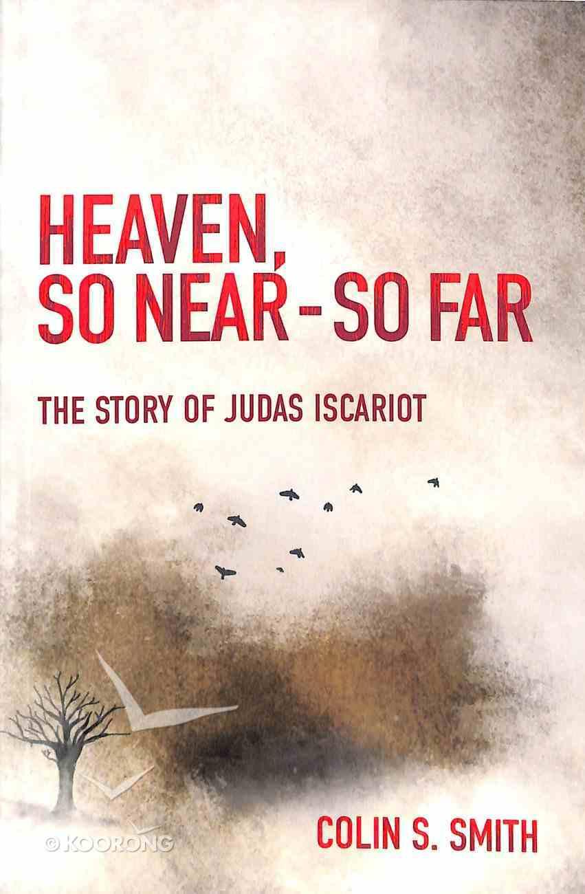 Heaven, So Near - So Far: The Story of Judas Iscariot Paperback