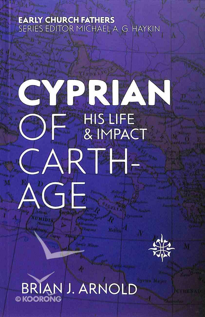 Cyprian of Carthage: His Life and Impact (Early Church Fathers Series) Paperback