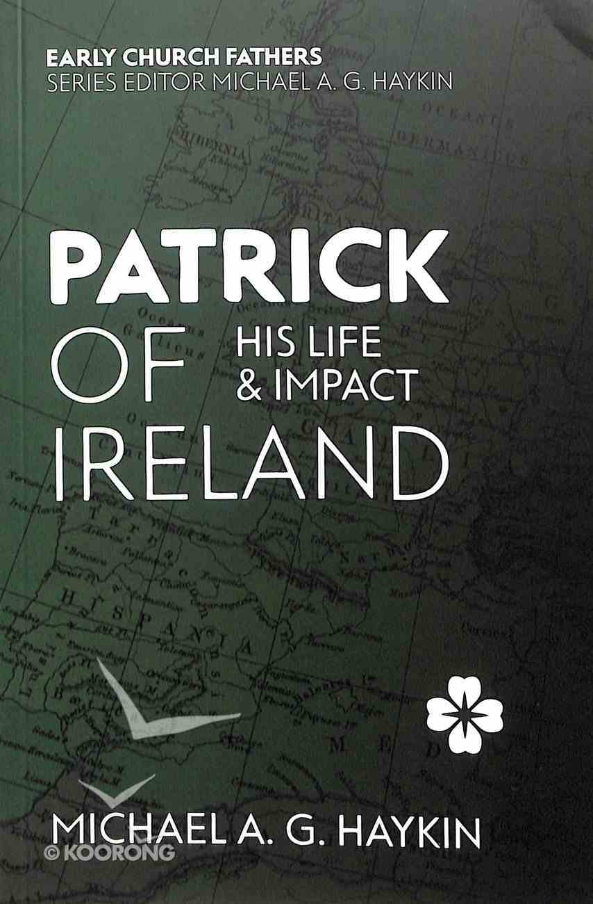 Patrick of Ireland: His Life and Impact (Early Church Fathers Series) Paperback