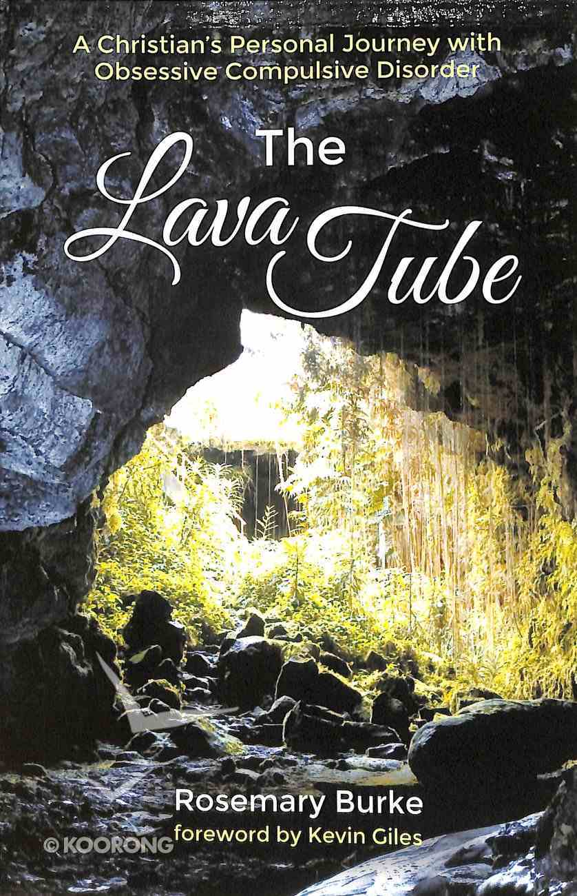 The Lava Tube: A Christian's Personal Journey With Obsessive Compulsive Disorder Paperback