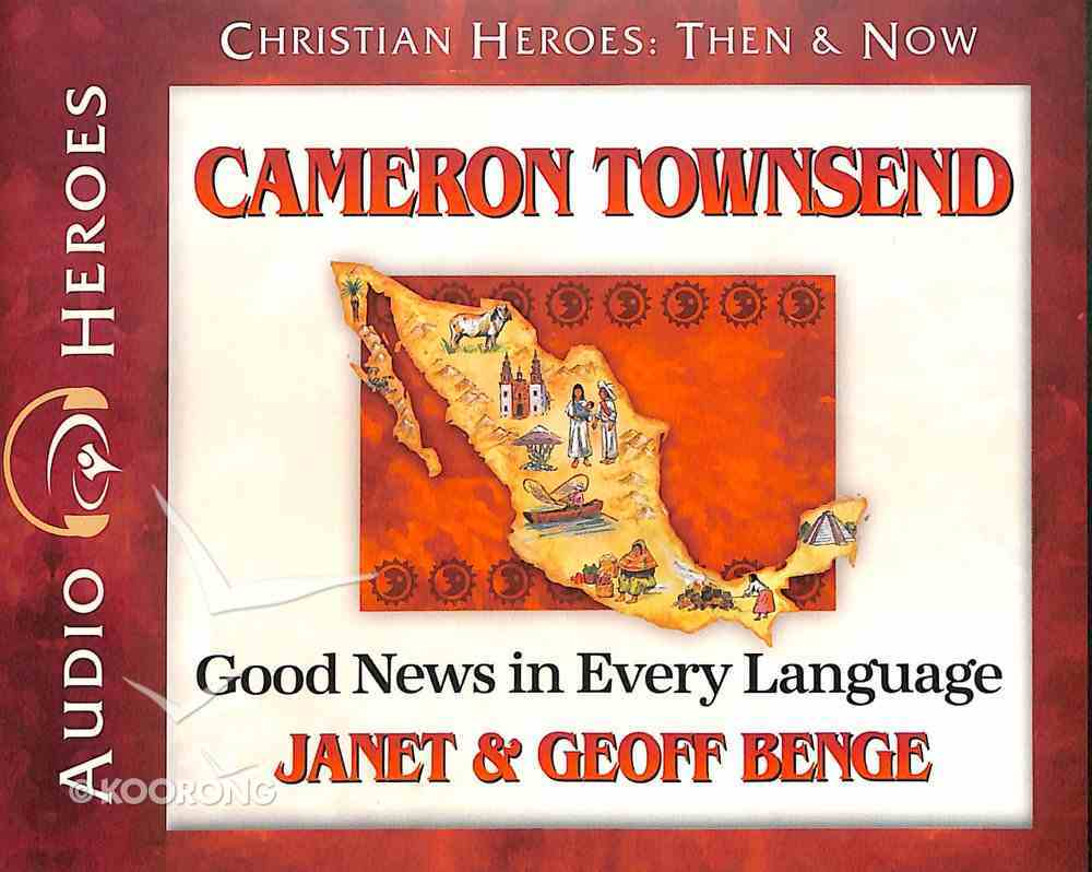 Cameron Townsend - Good News in Every Language (Unabridged, CDS) (Christian Heroes Then & Now Audio Series) CD