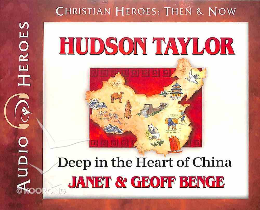 Hudson Taylor - Deep in the Heart of China (Unabridged, 5 CDS) (Christian Heroes Then & Now Audio Series) CD