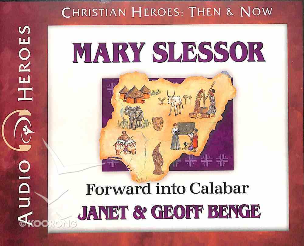 Mary Slessor - Forward Into Calabar (Unabridged, 5 CDS) (Christian Heroes Then & Now Audio Series) CD