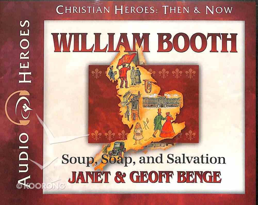 William Booth - Soup, Soap and Salvation (Unabridged, 5 CDS) (Christian Heroes Then & Now Audio Series) CD