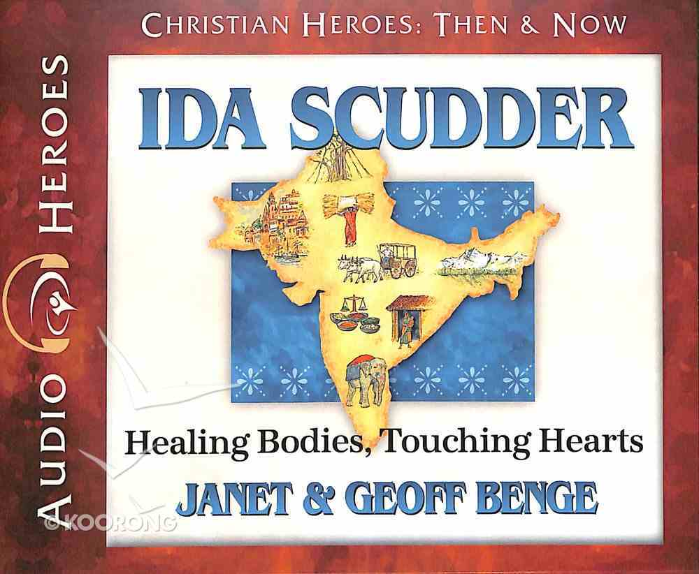 Ida Scudder - Healing Bodies, Touching Hearts (Unabridged, 5 CDS) (Christian Heroes Then & Now Audio Series) CD