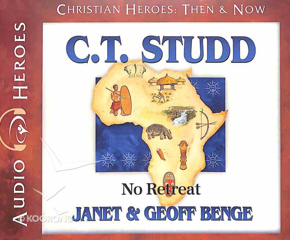 C. T. Studd - No Retreat (Unabridged, CDS) (Christian Heroes Then & Now Audio Series) CD