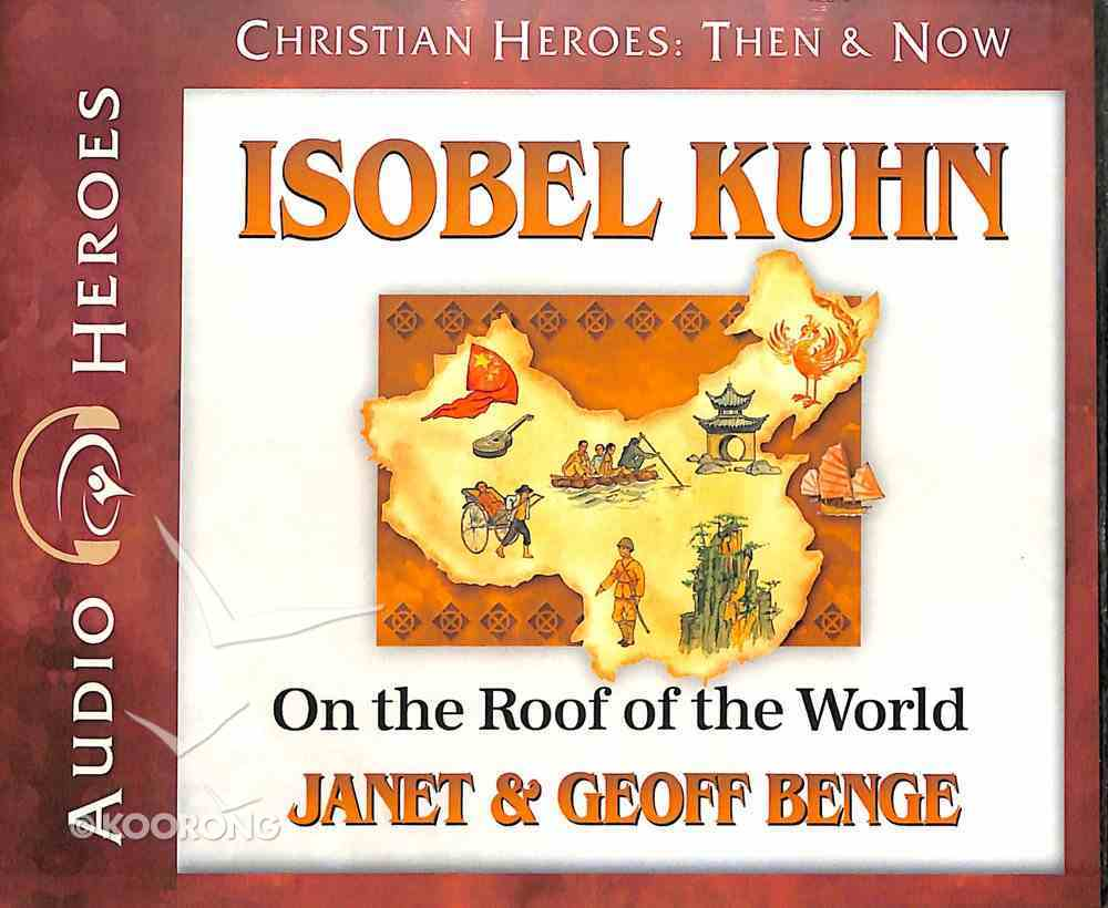 Isobel Kuhn - on the Roof of the World (Unabridged, 5 CDS) (Christian Heroes Then & Now Audio Series) CD