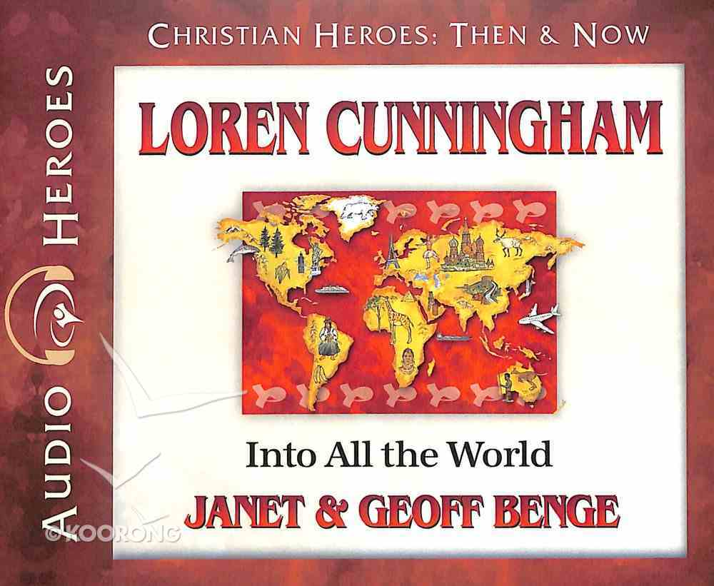 Loren Cunningham - Into All the World (Unabridged, 5 CDS) (Christian Heroes Then & Now Audio Series) CD