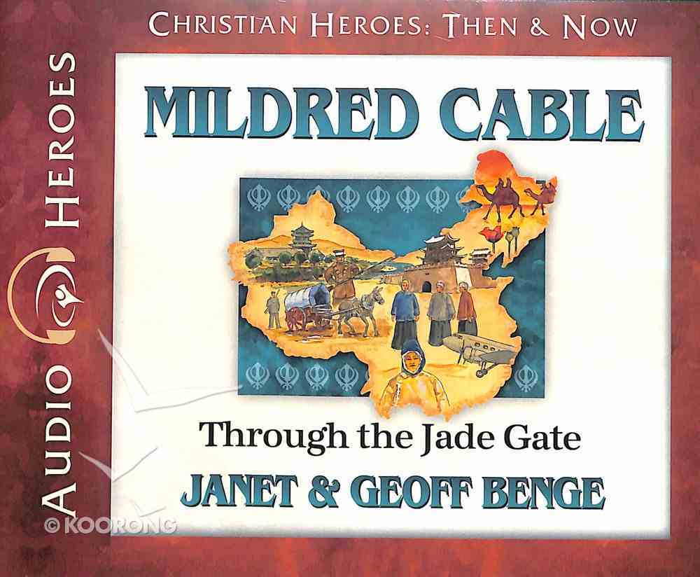 Mildred Cable - Through the Jade Gate (Unabridged, 5 CDS) (Christian Heroes Then & Now Audio Series) CD