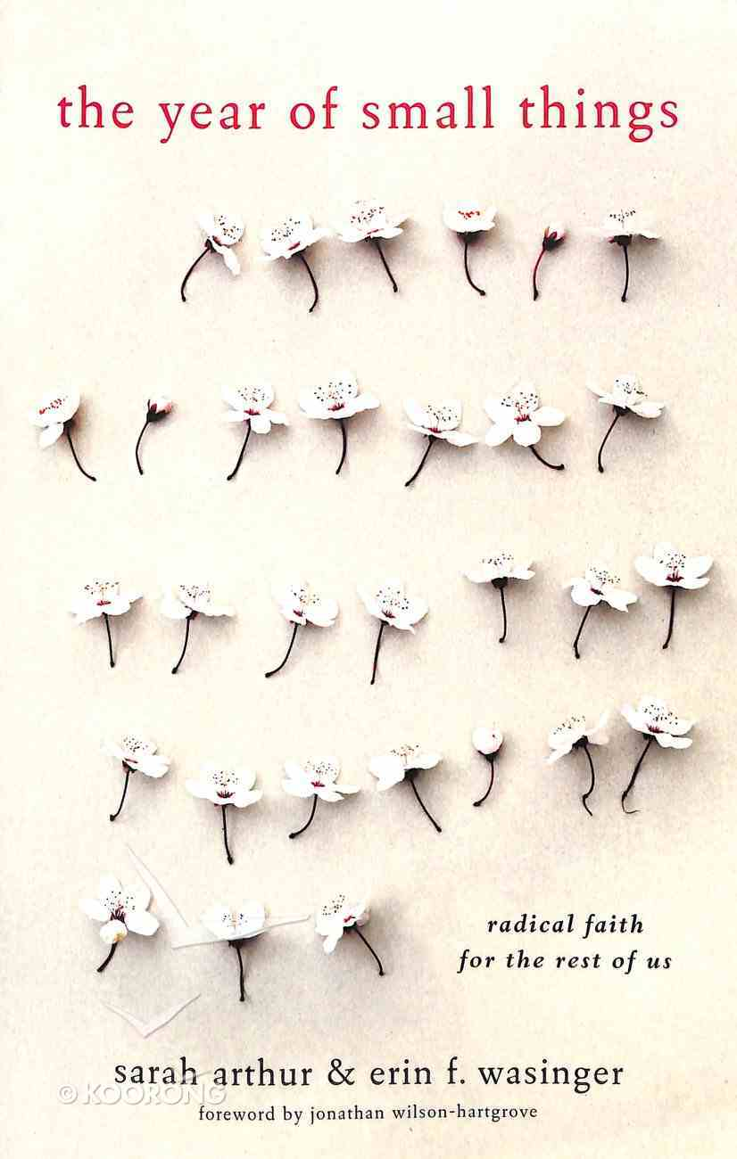 The Year of Small Things: Radical Faith For the Rest of Us Paperback