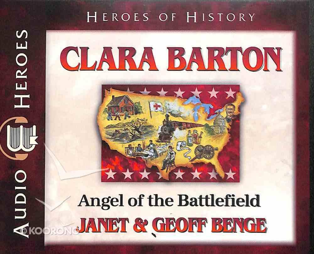 Clara Barton - Courage Under Fire (Unabridged, 5 CDS) (Heroes Of History Series) CD