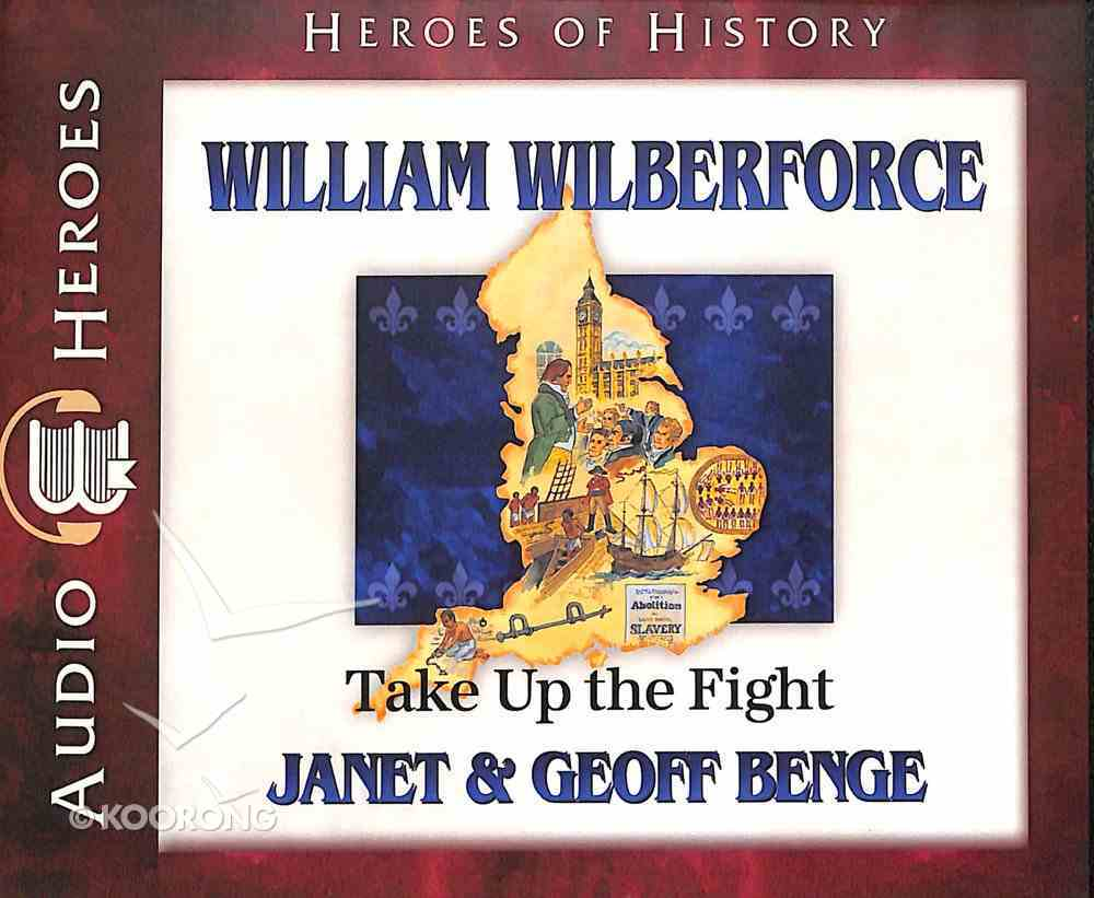 William Wilberforce - Take Up the Fight (Unabridged, 5 CDS) (Heroes Of History Series) CD