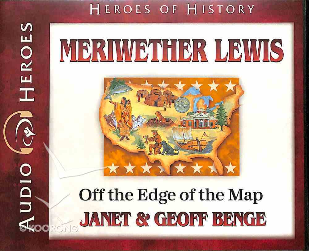 Meriwether Lewis - Off the Edge of the Map (Unabridged, 5 CDS) (Heroes Of History Series) CD