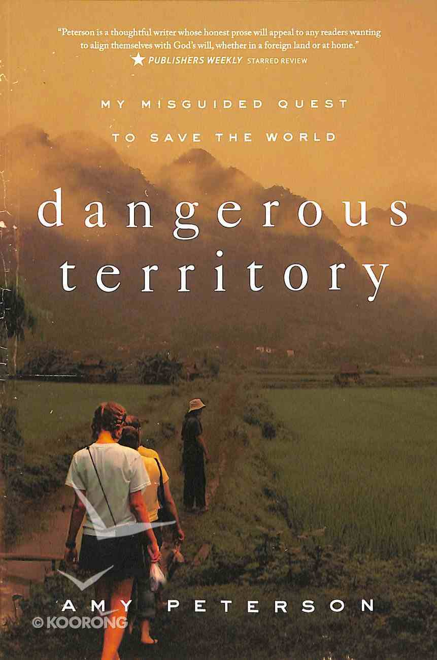 Dangerous Territory: My Misguided Quest to Save the World: A Memoir Paperback