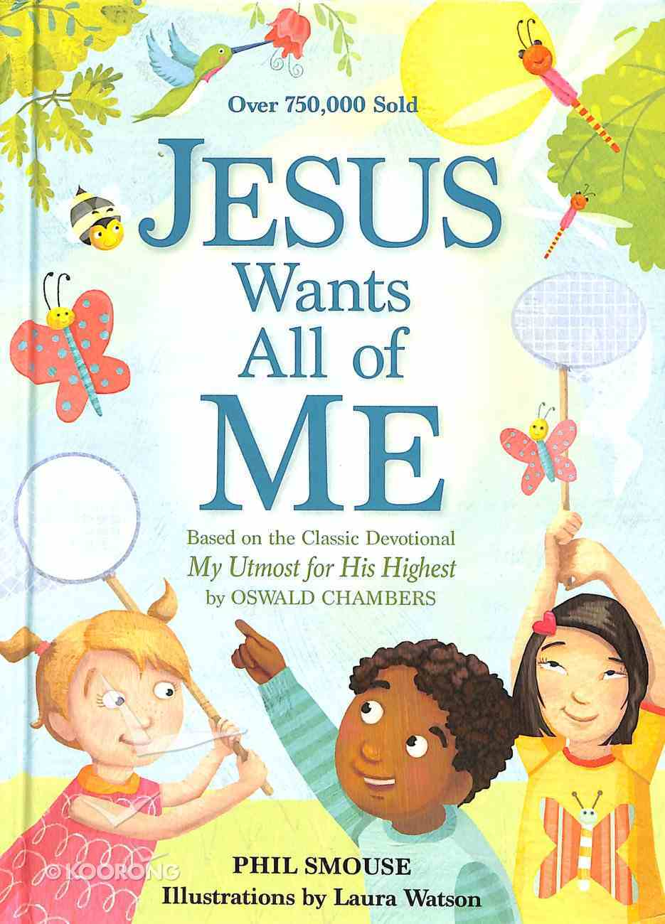 Jesus Wants All of Me: Based on the Classic Devotional My Utmost For His Highest Hardback