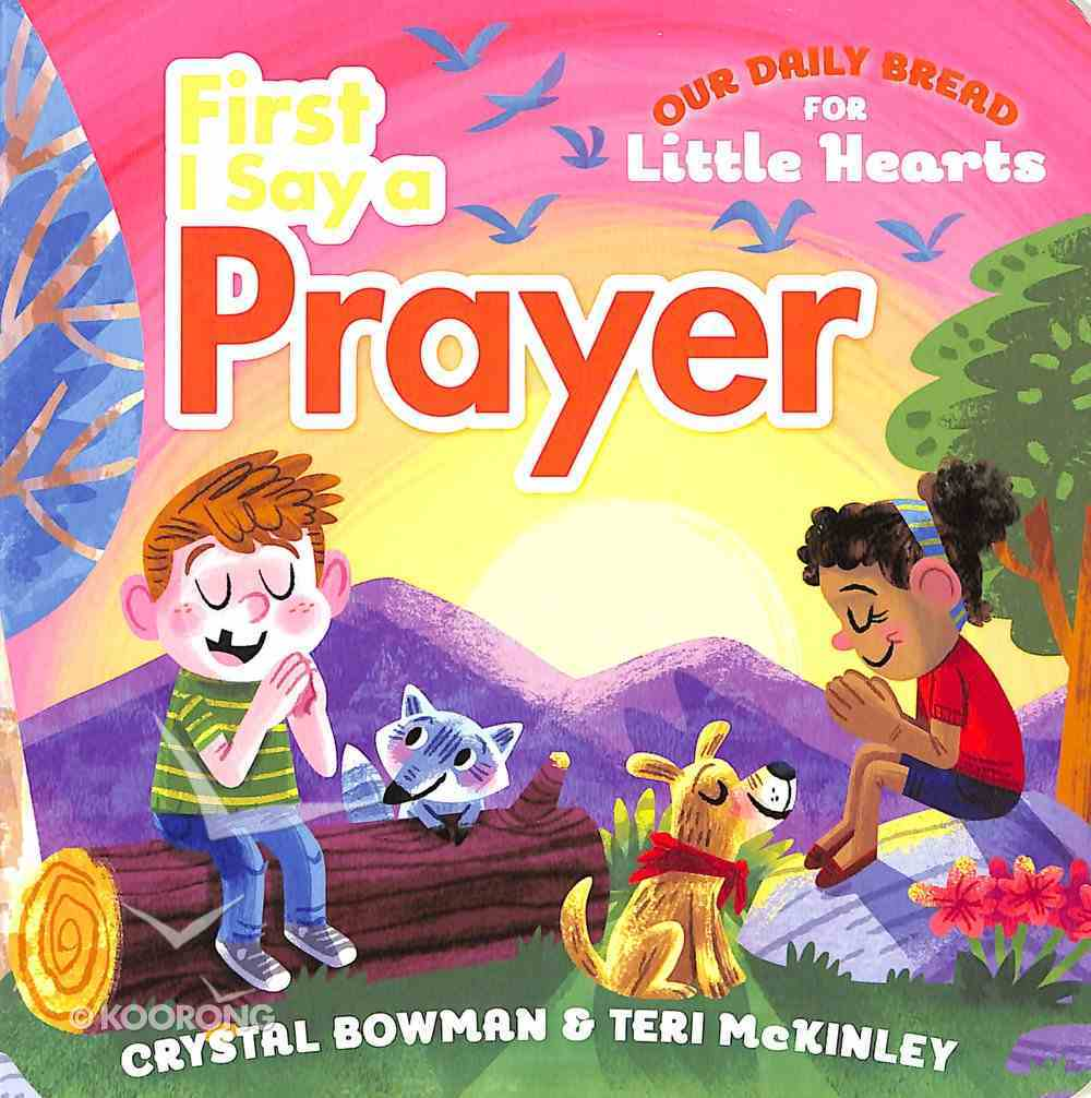 First I Say a Prayer (Our Daily Bread For Little Hearts Series) Board Book