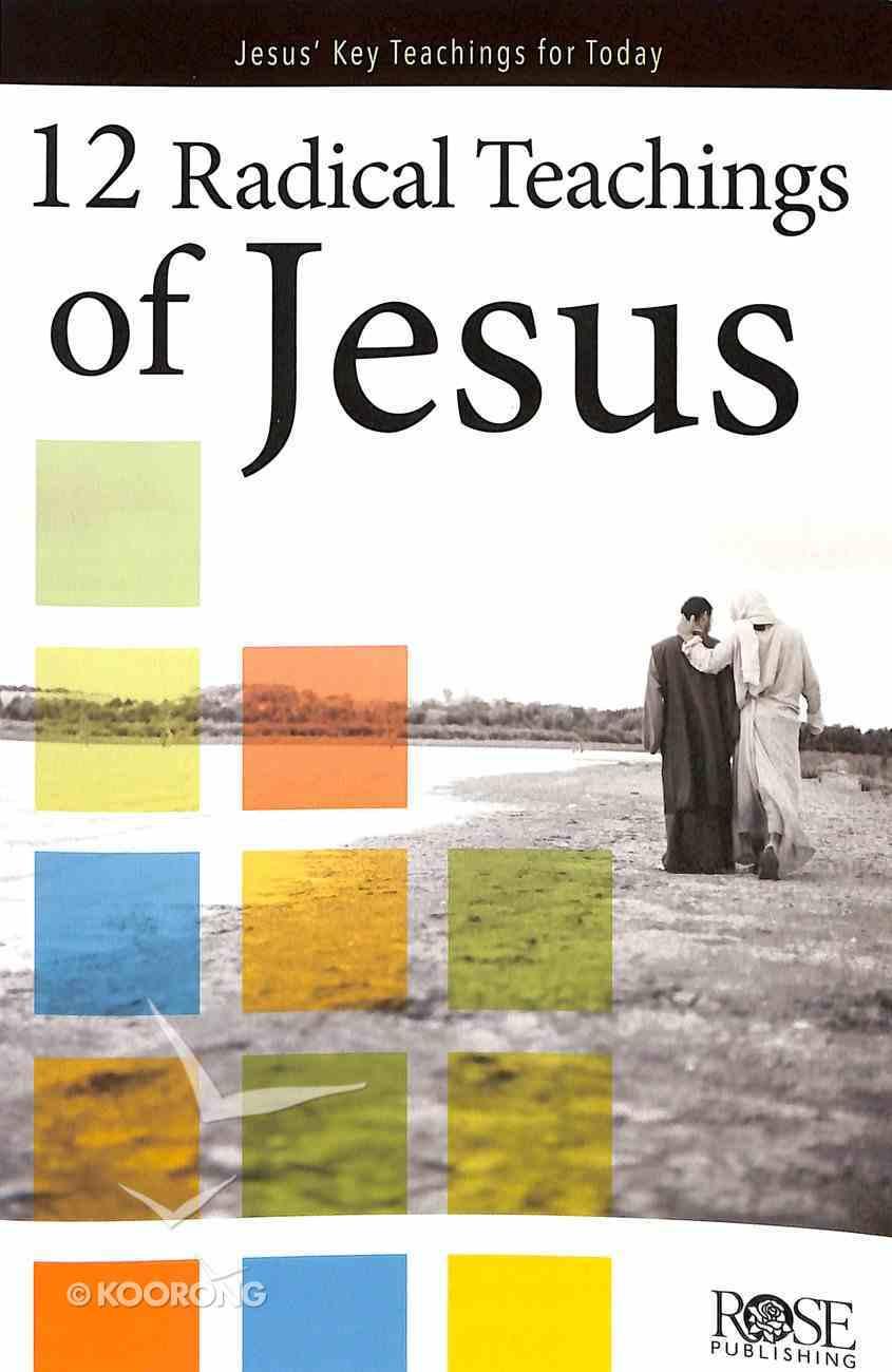 12 Radical Teachings of Jesus (Rose Guide Series) Pamphlet
