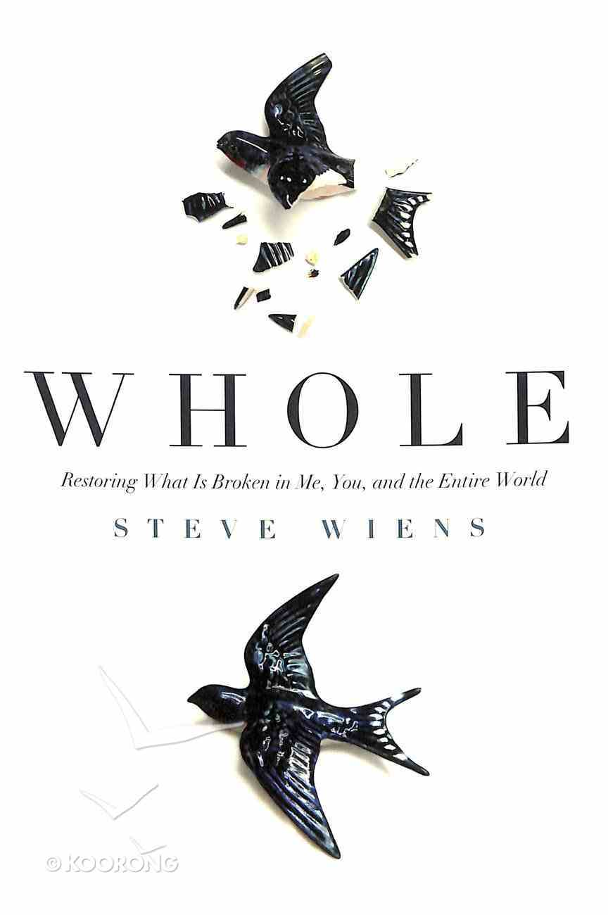 Whole: Restoring What is Broken in Me, You, and the Entire World Paperback