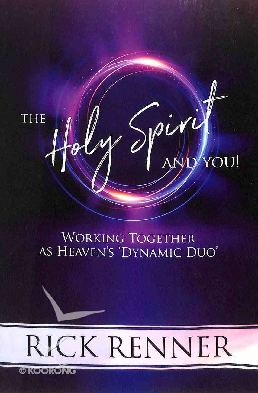 The Holy Spirit and You: Working Together as Heaven's 'Dynamic Duo' Paperback