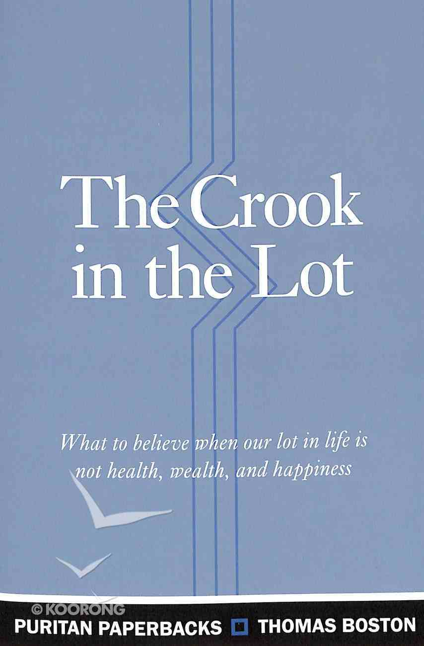 Crook in the Lot, The: What to Believe When Our Lot in Life is Not Health, Wealth, and Happiness (Puritan Paperbacks Series) Paperback