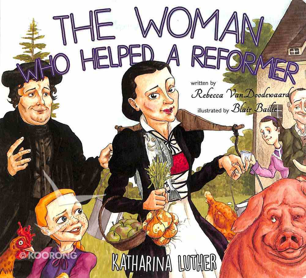 The Woman Who Helped a Reformer: Katharina Luther Board Book