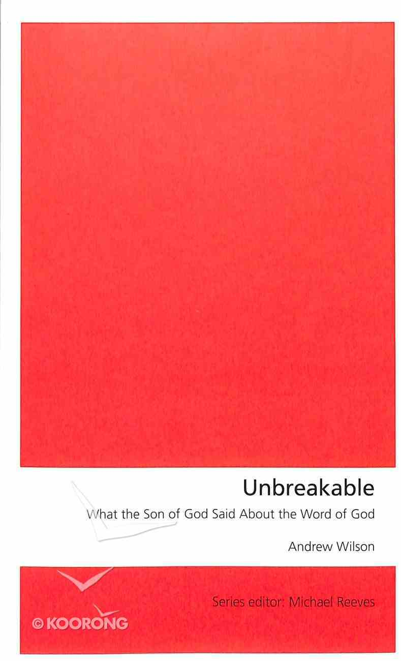 Unbreakable: What the Son of God Said About the Word of God Paperback