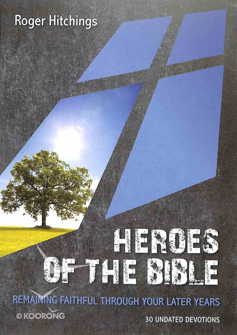 Heroes of the Bible: Remaining Faithful Through Your Later Years: 30 Undated Devotions (10 Publishing Devotions Series) Paperback