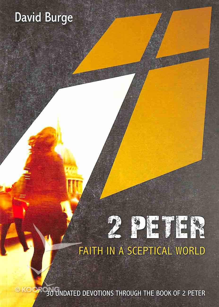 2 Peter: Faith in a Sceptical World: 30 Undated Devotions Through the Book of 2 Peter (10 Publishing Devotions Series) Paperback