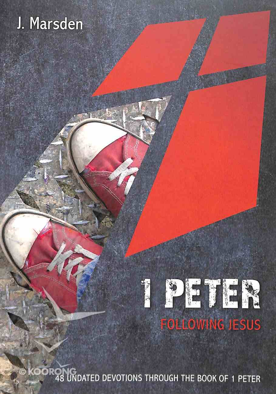 1 Peter: Following Jesus: 48 Undated Devotions Through the Book of 1 Peter (10 Publishing Devotions Series) Paperback