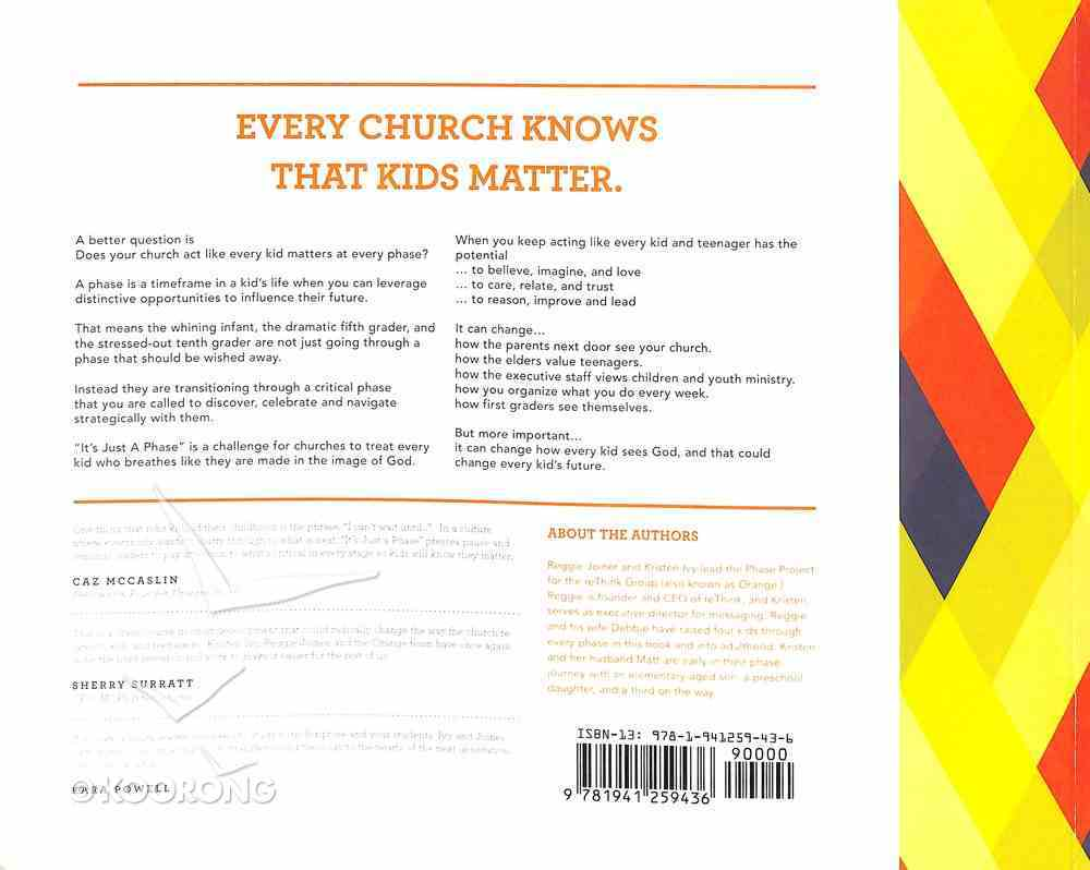 It's Just a Phase So Don't Miss It: Why Every Life Stage of a Kid Matters and At Least 13 Things Your Church Should Do About It Paperback