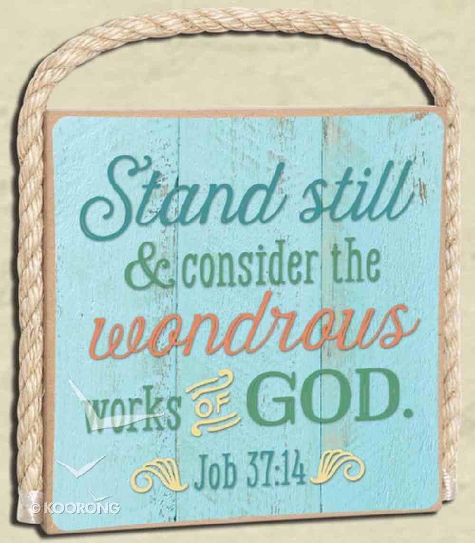 Gone Coastal Plaque: Stand Still (Job 37:14) Plaque