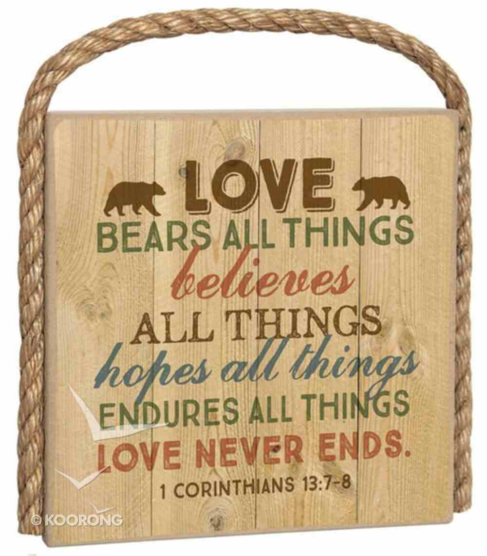 Great Outdoors Plaque: Love Bears All Things.... (1 Cor 13:7-8) Plaque