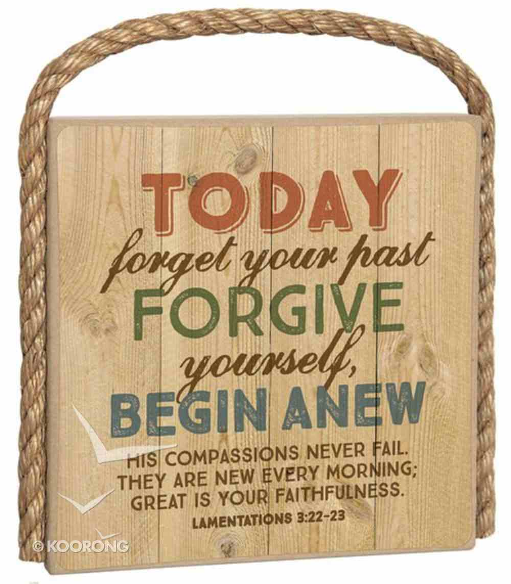 Great Outdoors Plaque: Today Forget Your Past, Forgive Yourself (Lamentations 3:22-23) Plaque