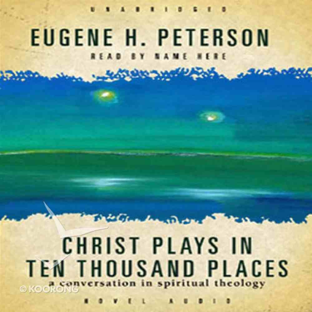 Christ Plays in Ten Thousand Places: A Conversation in Spiritual Theology (Unabridged, Mp3) CD