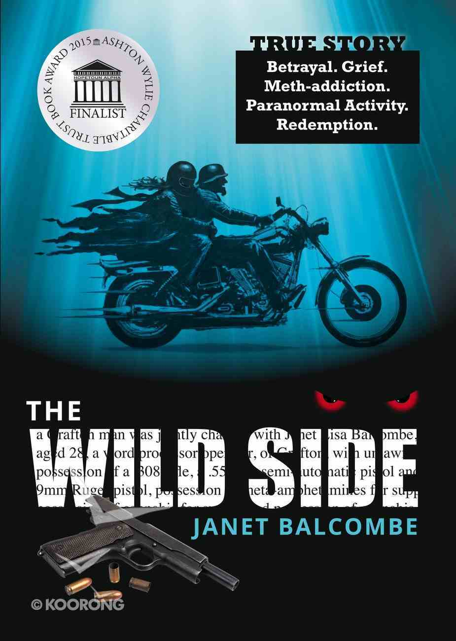 The Wild Side: Betrayal. Grief. Meth-Addiction. Paranormal Activity. Redemption. Paperback