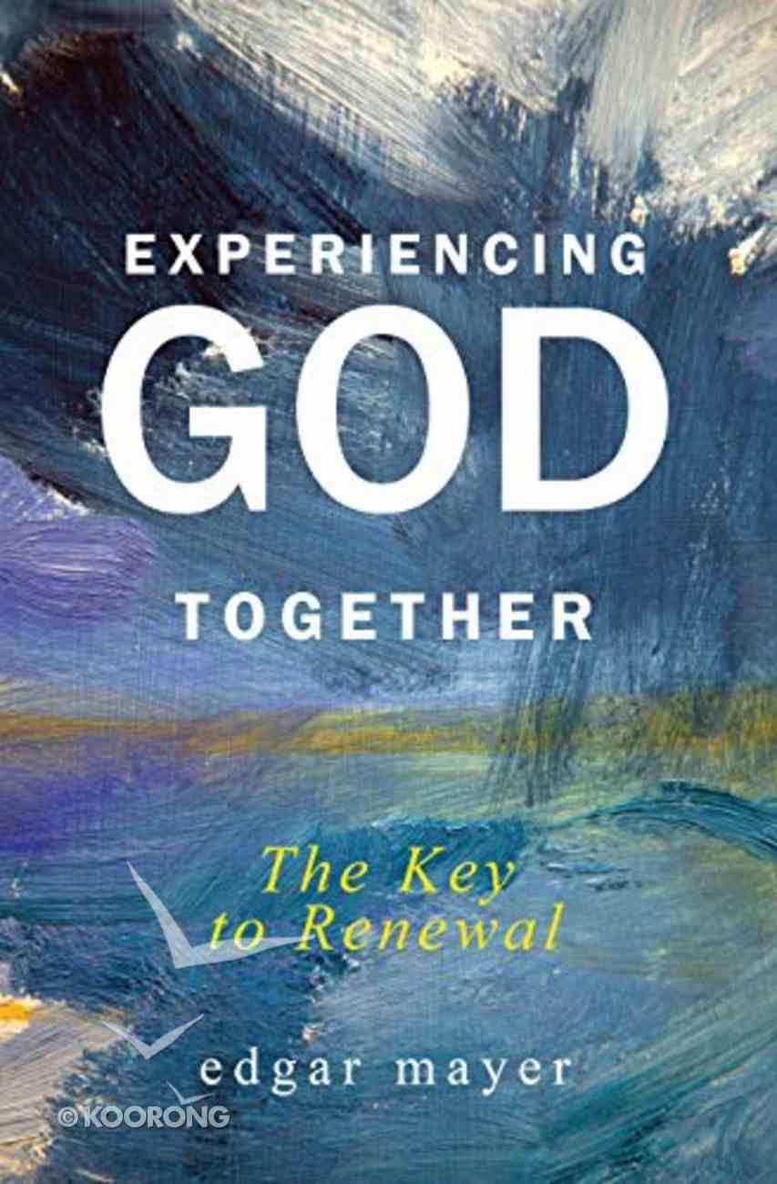 Experiencing God Together: The Key to Renewal Paperback
