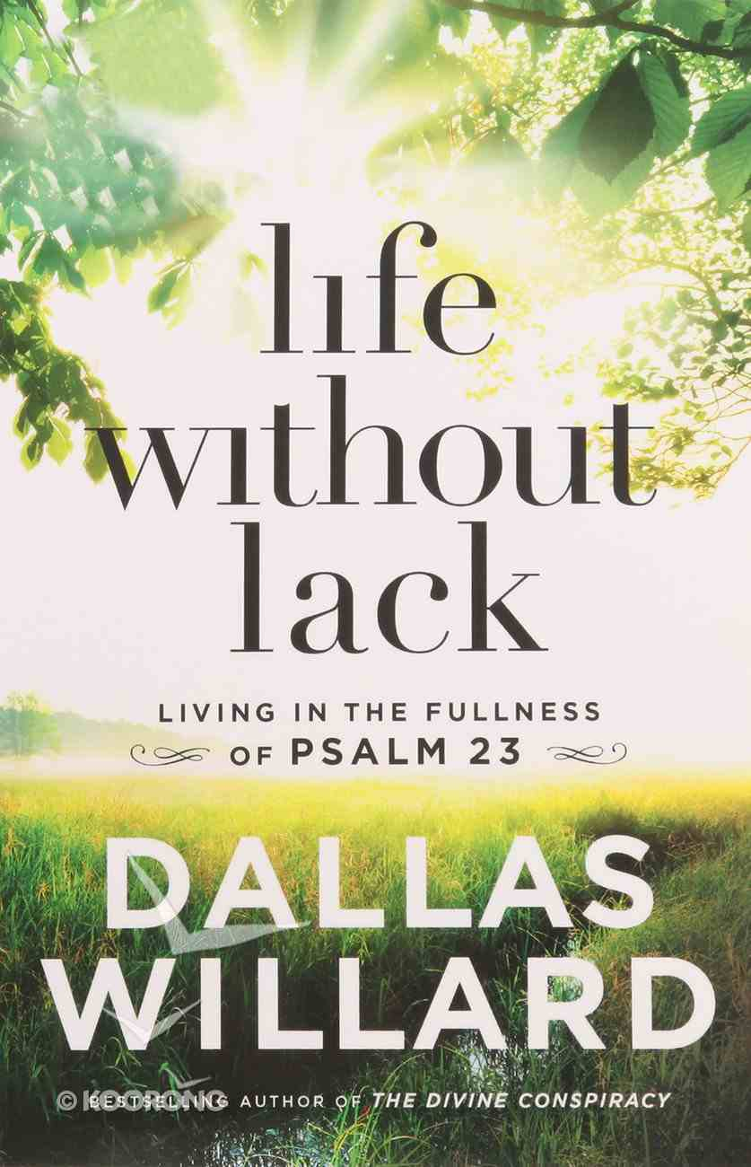 Life Without Lack: Living in the Fullness of Psalm 23 Hardback