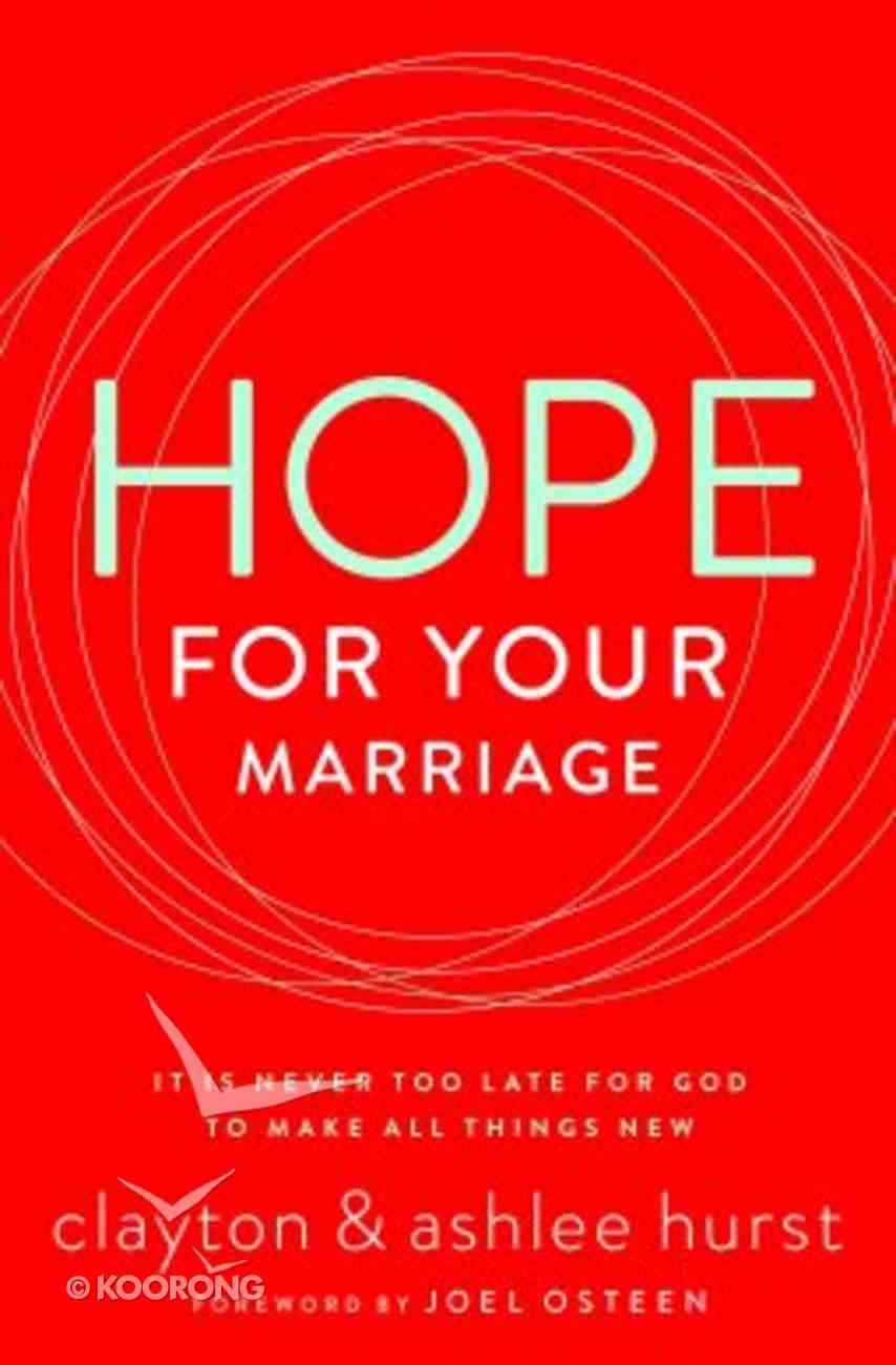 Hope For Your Marriage: It is Never Too Late For God to Make All Things New Paperback