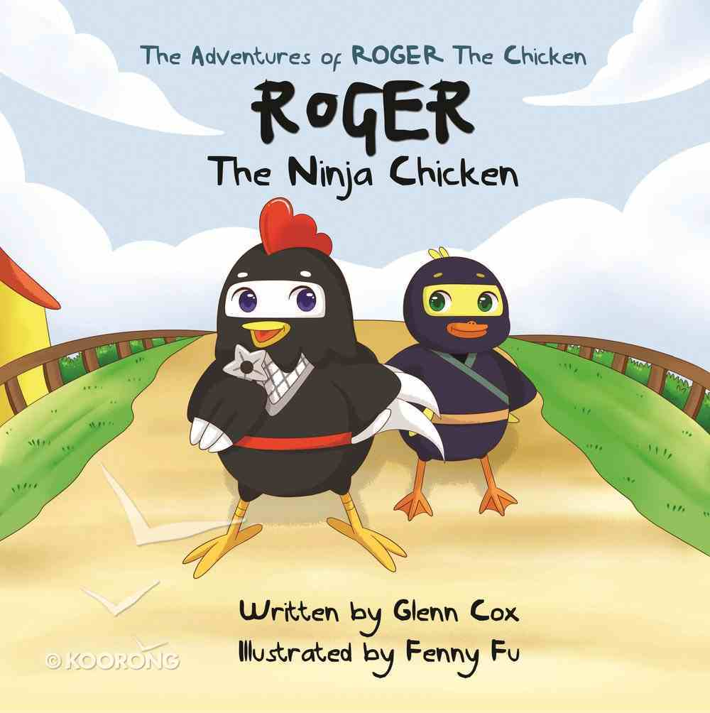 Roger the Ninja Chicken (The Adventures Of Roger The Chicken Series) Paperback