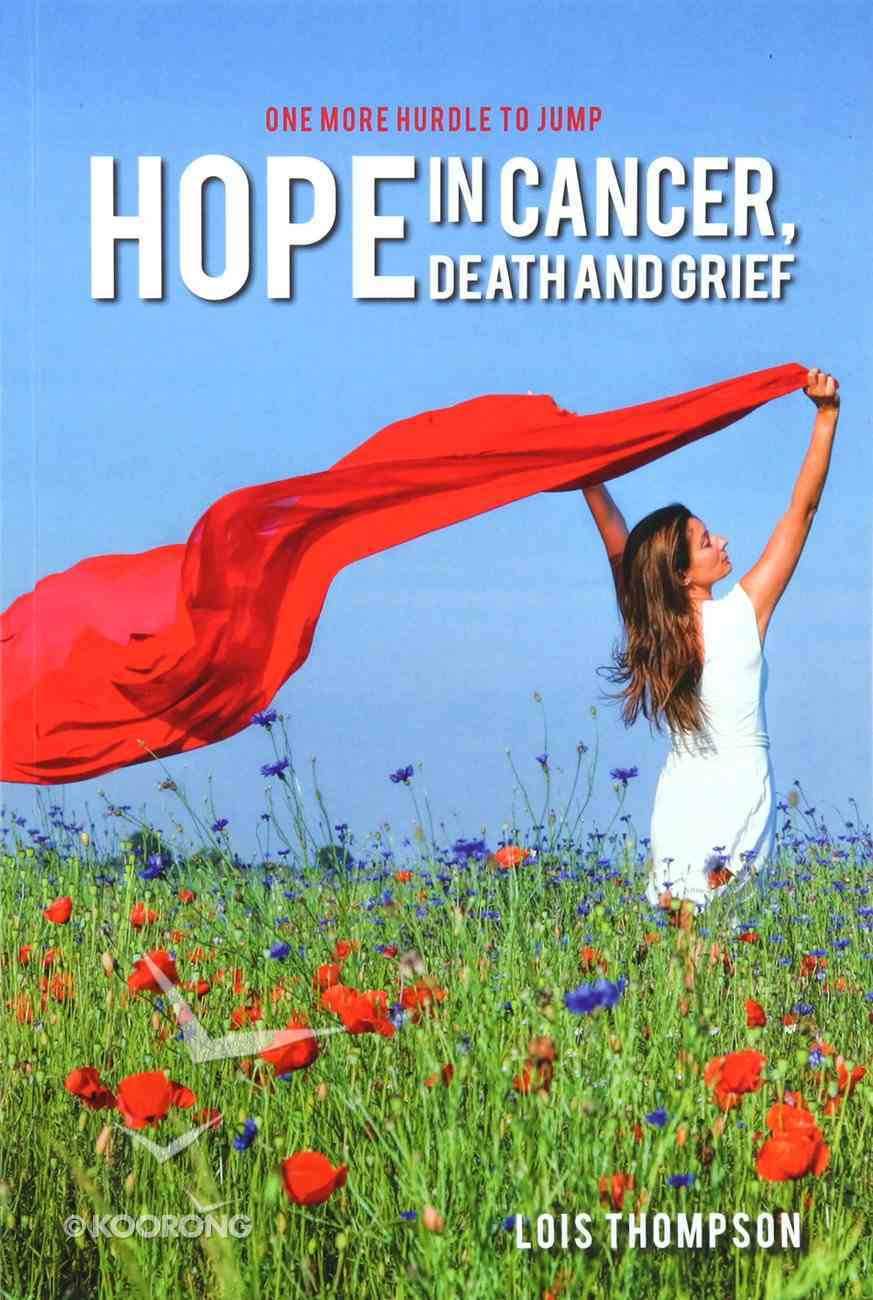 Hope in Cancer, Death and Grief: One More Hurdle to Jump Paperback