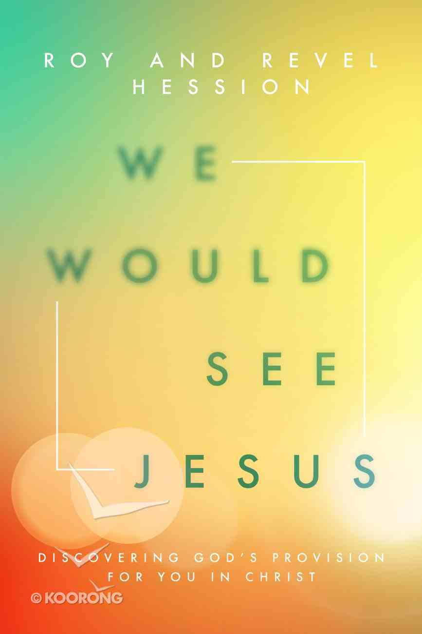 We Would See Jesus: Discovering God's Provision For You in Christ Paperback