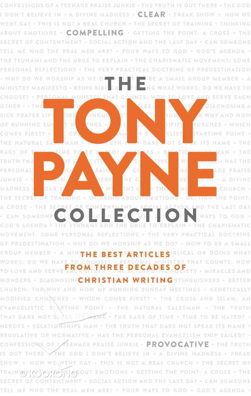 The Tony Payne Collection: The Best Articles From Three Decades of Christian Writing Paperback