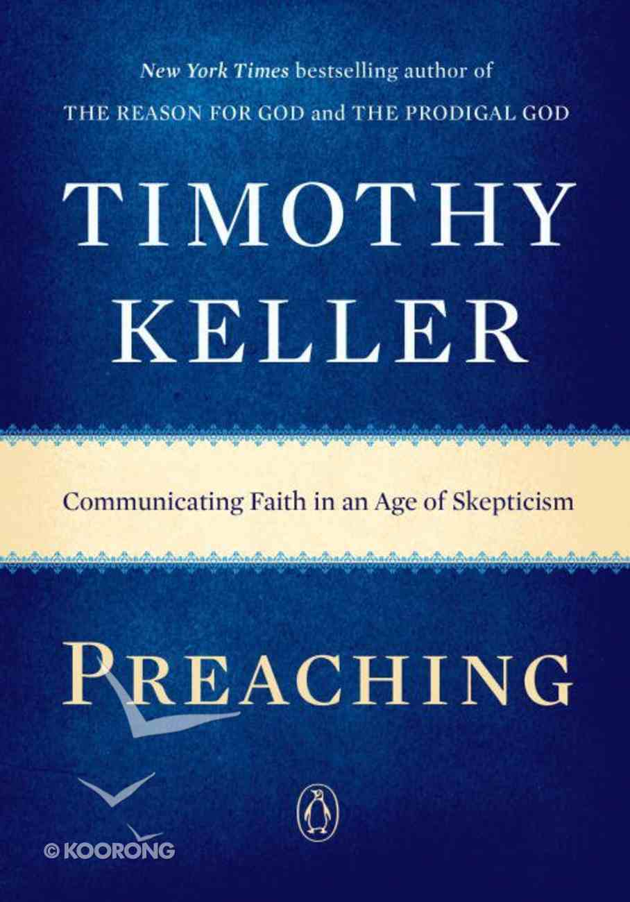 Preaching: Communicating Faith in An Age of Skepticism Paperback